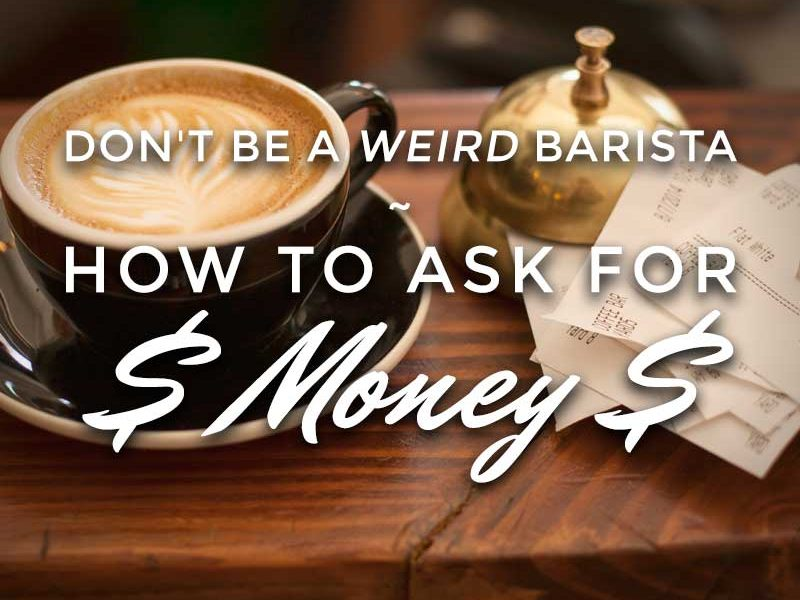 Don't be a Weird Barista – How to Ask for Money