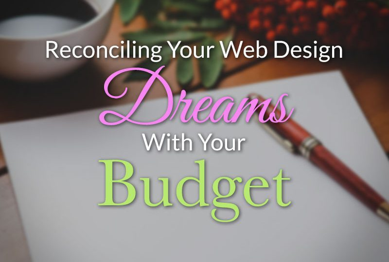 Reconciling Your Web Design Dreams With Your Budget